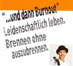 ...und dann Burnout - Leidenschaftlich leben. Brennen ohne auszubrennen